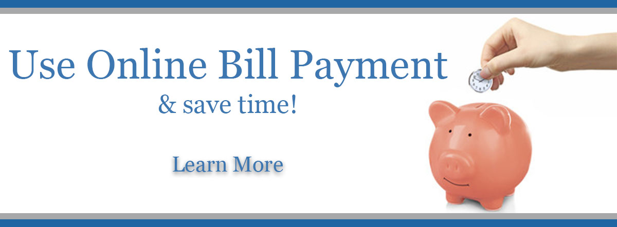 Use online bill payment and save time! Learn more