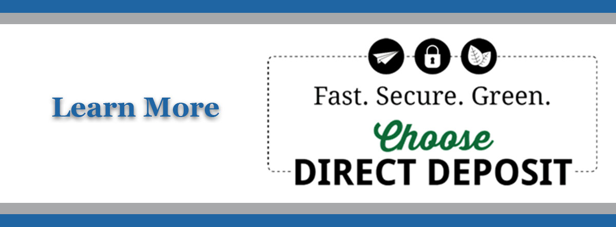 Fast. Secure.Green. Choose direct deposit. Learn more