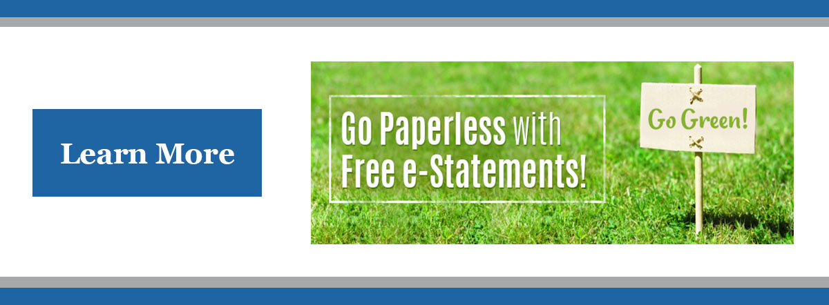 Go paperless with free e-statements! Learn more