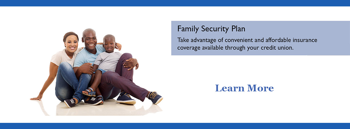 Family Security Pla. Take advantage of affordable insurance coverage through your credit union
