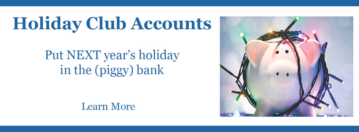 Holiday Club Accounts. Put next year's holiday in the (piggy) bank. Learn more