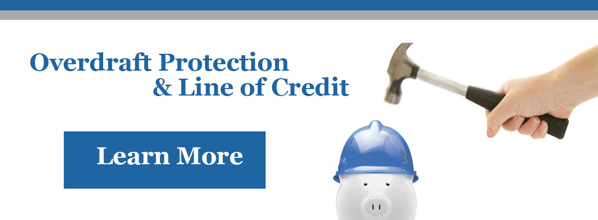 Overdraft protection and Line of Credit. Learn more