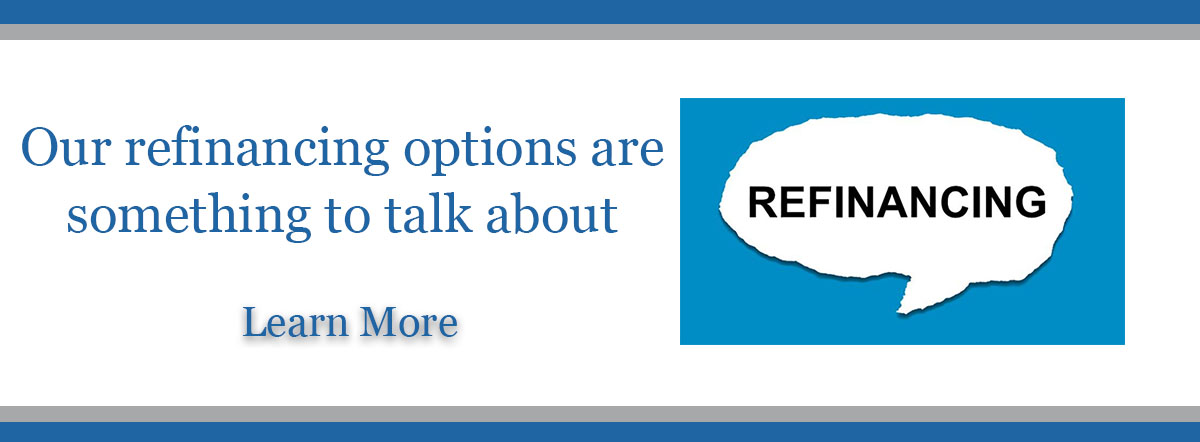 Our refinancing options are something to talk about. Learn more