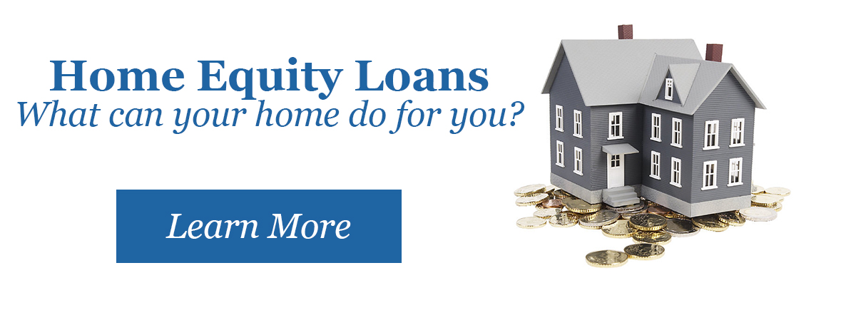 Home equity loans. What can your home do for you? Learn More