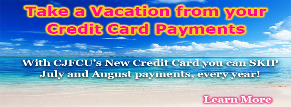 Take a Vacation from your credit card payments. Learn more