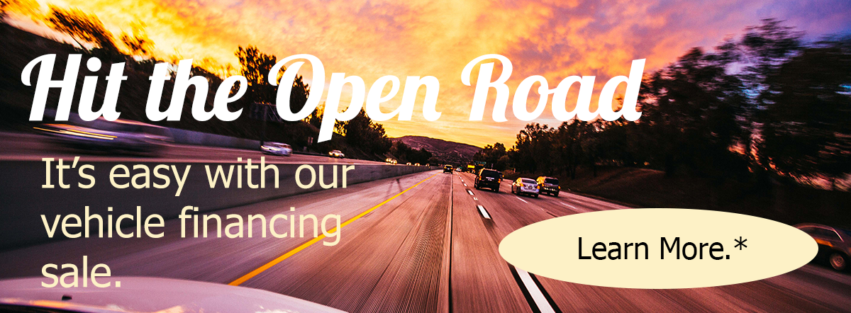 Hit the open road. It's easy with our vehicle financing sale. Learn more.