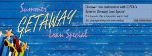 CJFCU Summer Getaway Loan Special. Learn More