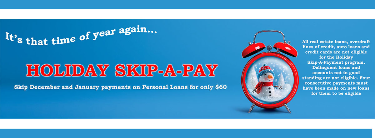 it's that time of year again. holiday skip a pay. skip December and January payments on personal loans for only $60.