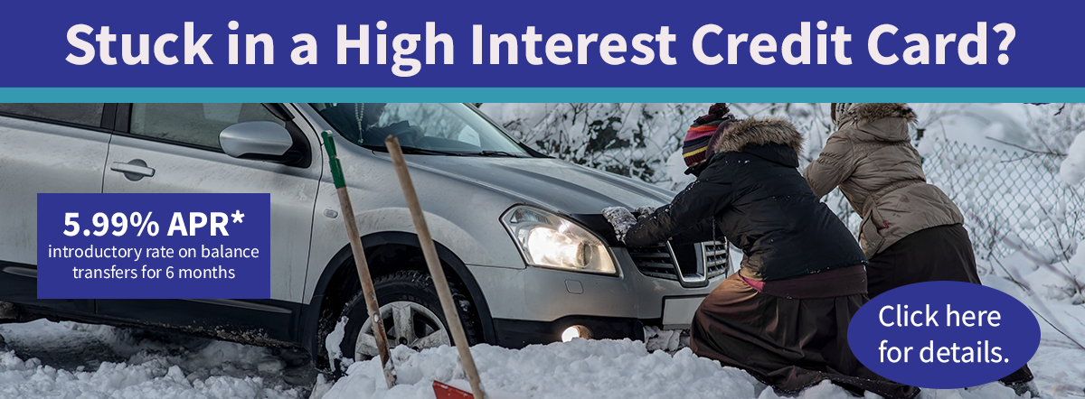 stuck in a high interest credit card? 5.99% apr introductory rate on balance transfers for 6 months. click here for details