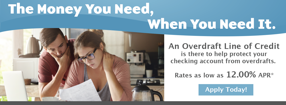 the money you need, when you need it. an overdraft line of credit is there to help protect your checking account from overdrafts. rates as low as 12.00%apr. Learn more