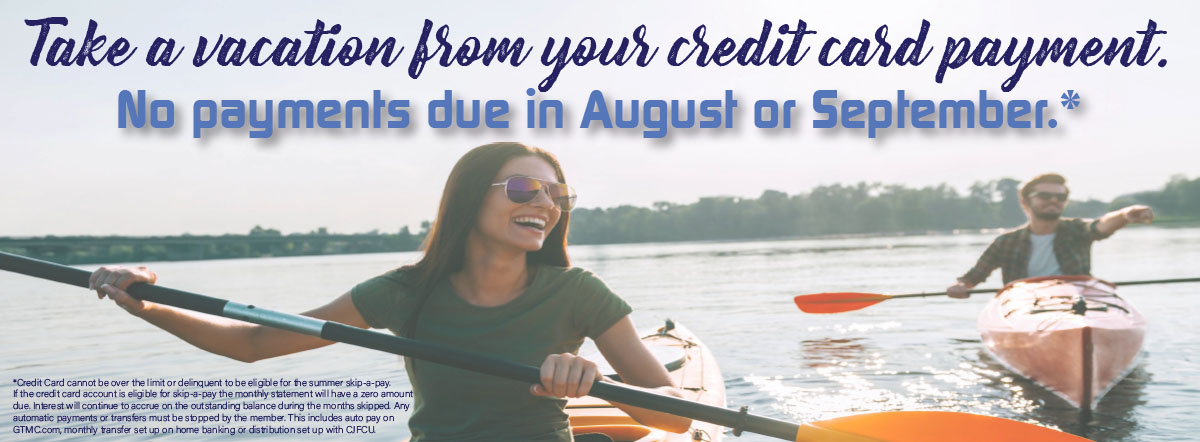 take a vacation from your credit card payments. no payments due in august or september. learn more.