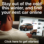 stay out of the cold this winter and find your next car online. click to get started.