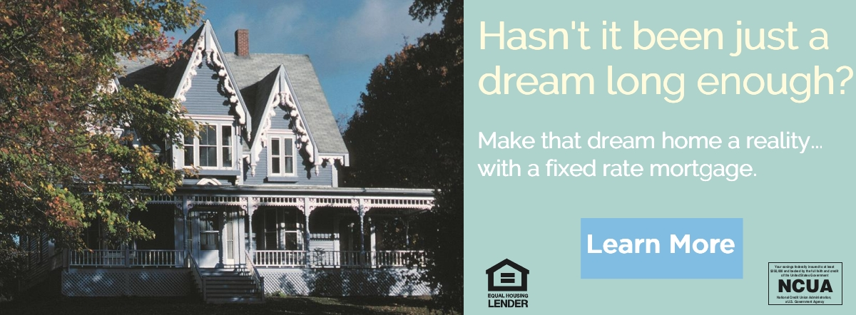 make that dream home a reality with a fixed rate mortgage- learn more