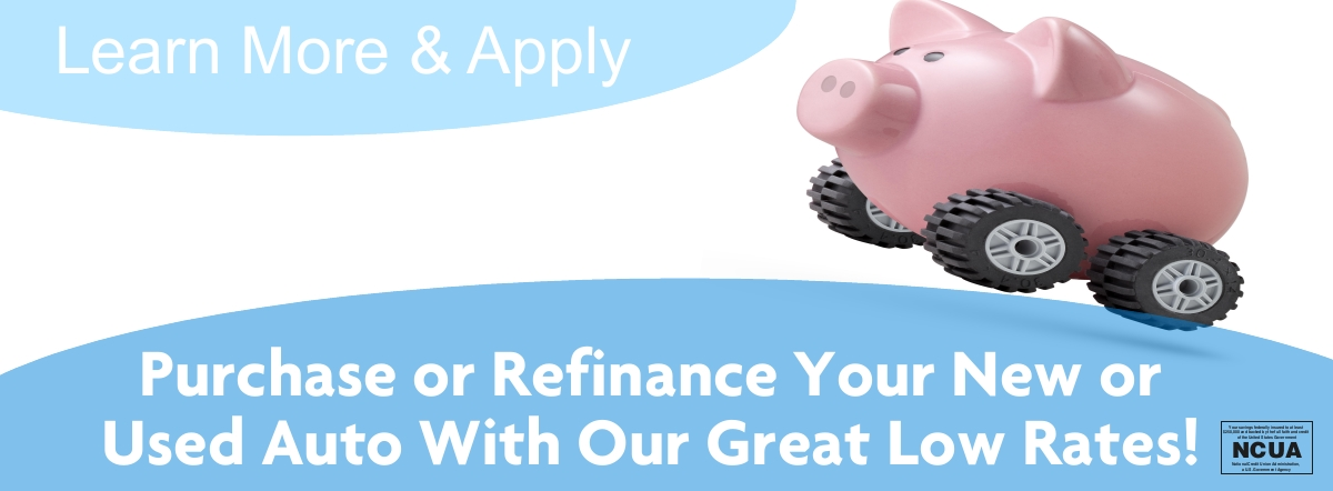 purchase or refinance your new or used auto with our great rates-learn more and apply