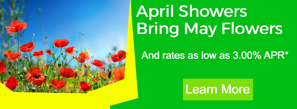 april showers bring may flowers, and rates as low as 3.00%APR* learn more