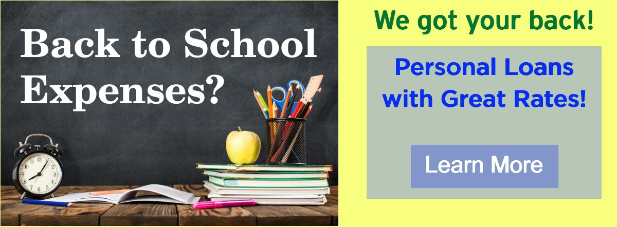 back to school expenses? we got your back! Personal loans- learn more!